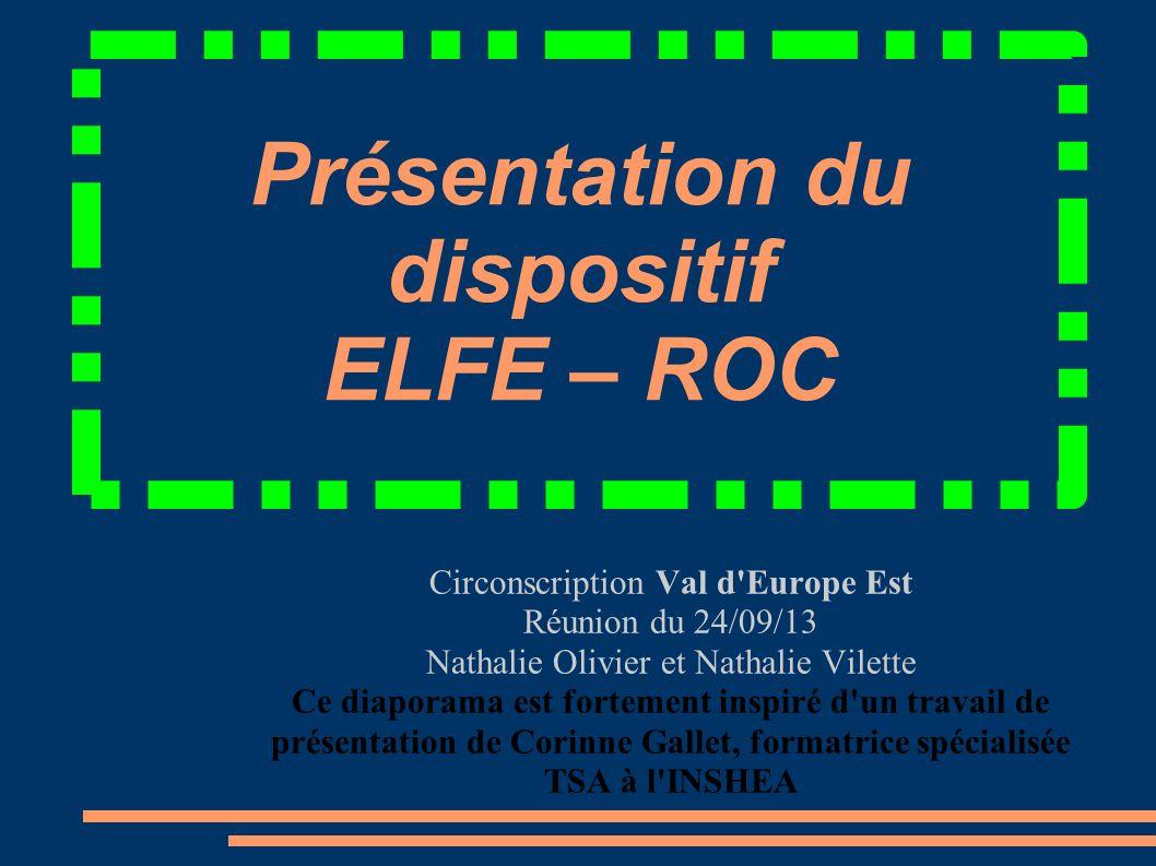 Présentation du dispositif ELFE – ROC Circonscription Val d'Europe Est Réunion du 24/09/13 Nathalie Olivier et Nathalie Vilette Ce diaporama est forte