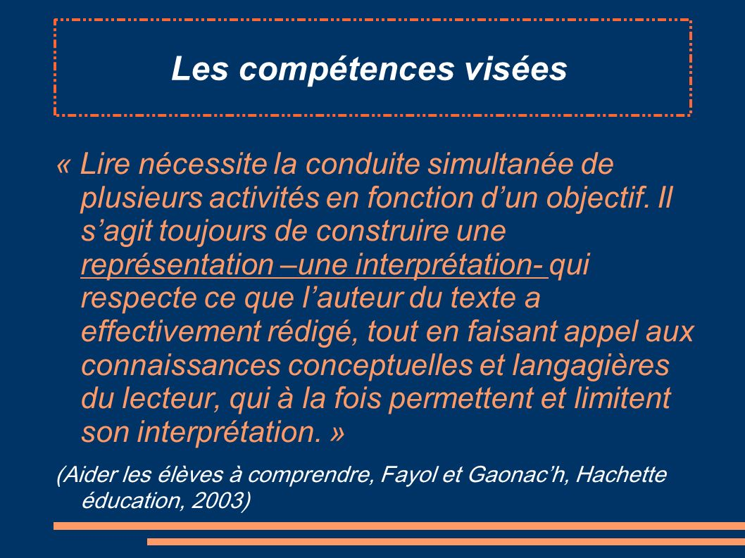 Les compétences visées « Lire nécessite la conduite simultanée de plusieurs activités en fonction dun objectif. Il sagit toujours de construire une re