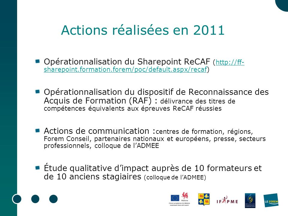 Actions réalisées en 2011 Opérationnalisation du Sharepoint ReCAF (http://ff- sharepoint.formation.forem/poc/default.aspx/recaf)http://ff- sharepoint.
