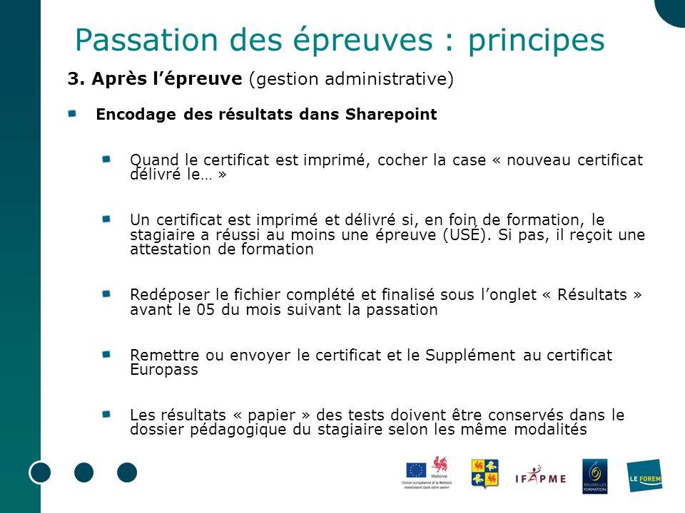 Passation des épreuves : principes 3. Après lépreuve (gestion administrative) Encodage des résultats dans Sharepoint Quand le certificat est imprimé,