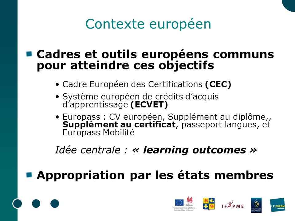 Contexte européen Cadres et outils européens communs pour atteindre ces objectifs Cadre Européen des Certifications (CEC) Système européen de crédits