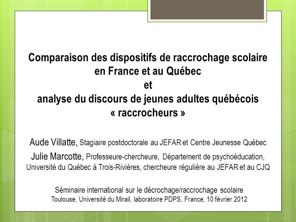 Comparaison des dispositifs de raccrochage scolaire en France et au Québec et analyse du discours de jeunes adultes québécois « raccrocheurs » Aude Vi