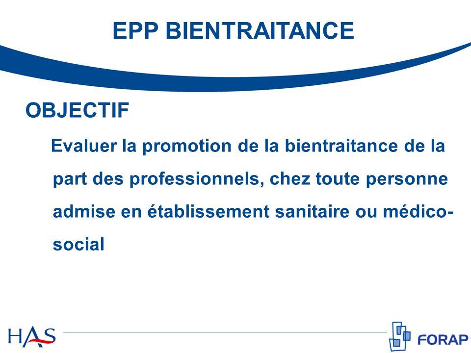 OBJECTIF Evaluer la promotion de la bientraitance de la part des professionnels, chez toute personne admise en établissement sanitaire ou médico- soci