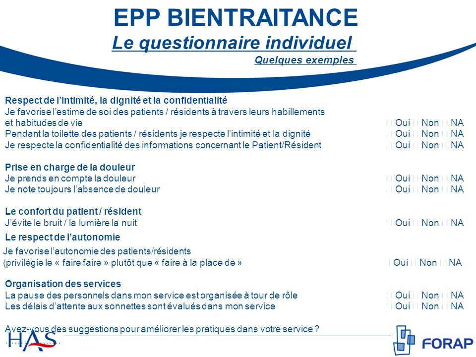 EPP BIENTRAITANCE Le questionnaire individuel Quelques exemples Respect de lintimité, la dignité et la confidentialité Je favorise lestime de soi des