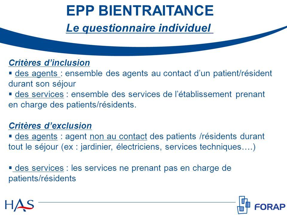 EPP BIENTRAITANCE Critères dinclusion des agents : ensemble des agents au contact dun patient/résident durant son séjour des services : ensemble des s