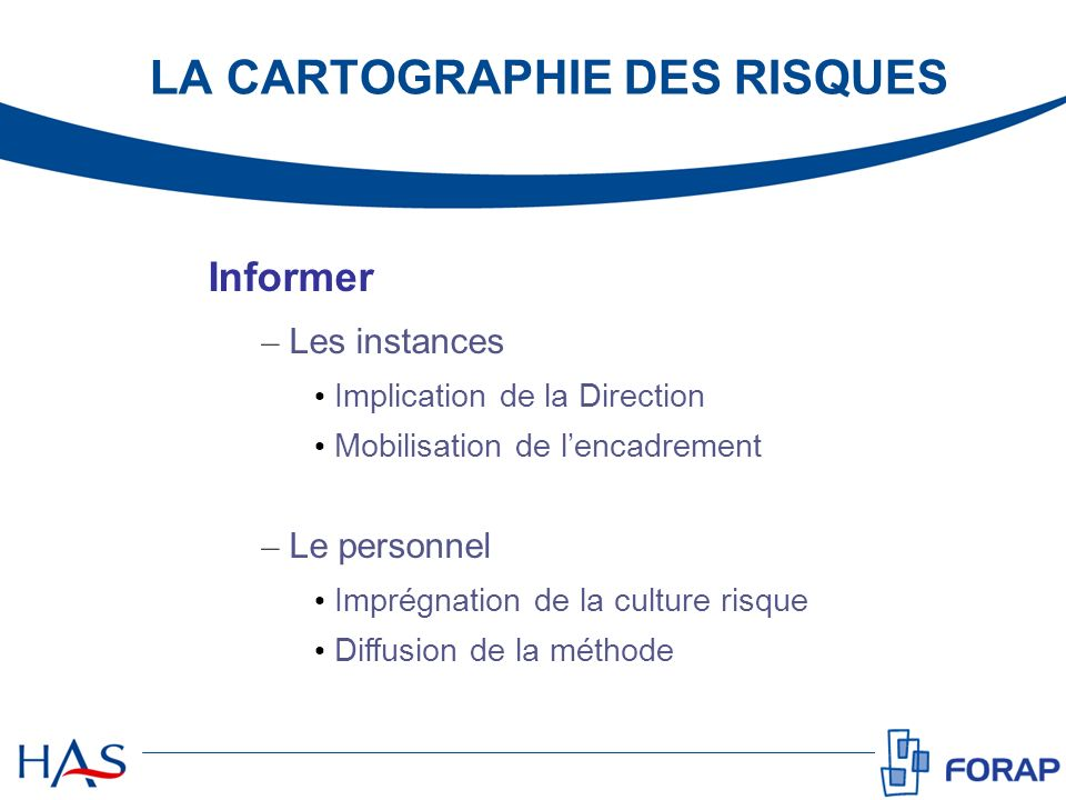 Informer – Les instances Implication de la Direction Mobilisation de lencadrement – Le personnel Imprégnation de la culture risque Diffusion de la mét