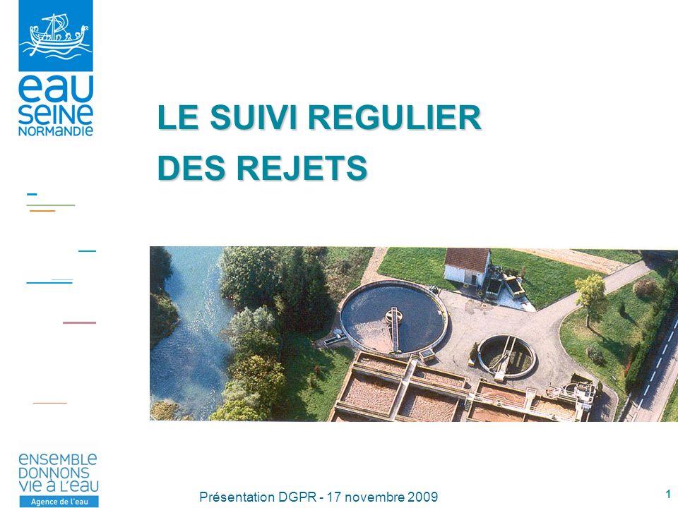 1 Présentation DGPR - 17 novembre 2009 LE SUIVI REGULIER DES REJETS