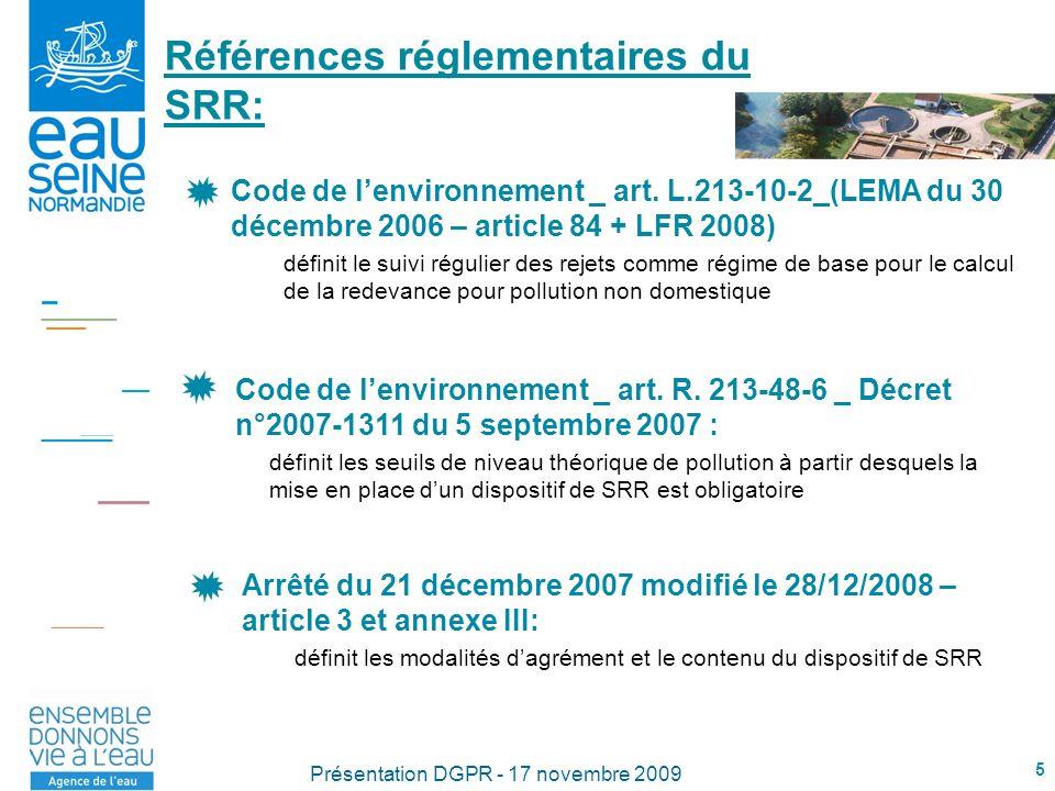 5 Présentation DGPR - 17 novembre 2009 Références réglementaires du SRR: Code de lenvironnement _ art. L.213-10-2_(LEMA du 30 décembre 2006 – article