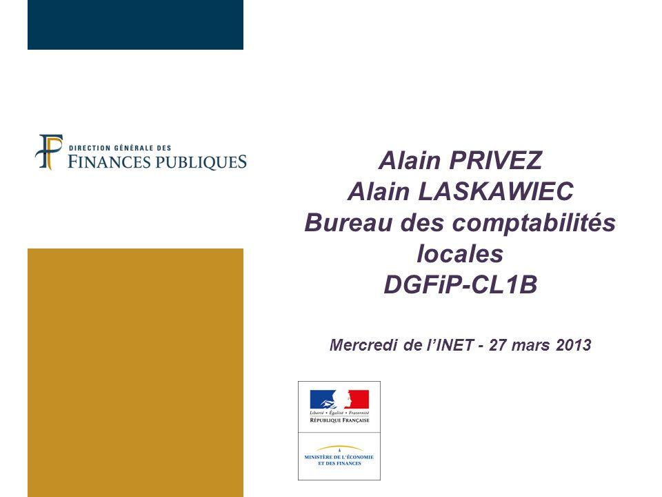 Alain PRIVEZ Alain LASKAWIEC Bureau des comptabilités locales DGFiP-CL1B Mercredi de lINET - 27 mars 2013