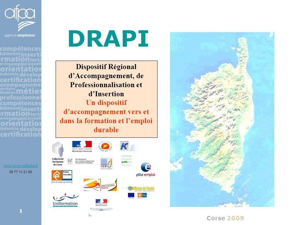 afpa corse rene.kerherve@afpa.fr1 DRAPI Corse 2009 Dispositif Régional dAccompagnement, de Professionnalisation et dInsertion Un dispositif daccompagn