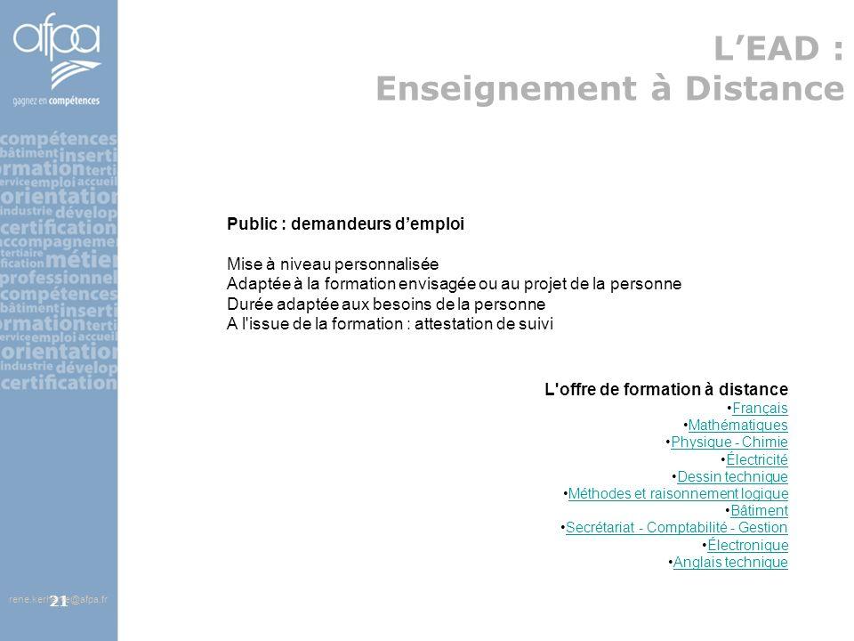 afpa corse rene.kerherve@afpa.fr21 LEAD : Enseignement à Distance Public : demandeurs demploi Mise à niveau personnalisée Adaptée à la formation envis
