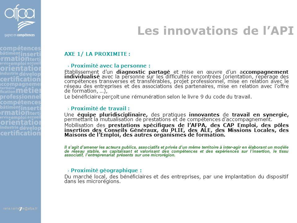 afpa corse rene.kerherve@afpa.fr7 Les innovations de lAPI AXE 1/ LA PROXIMITE : Proximité avec la personne : Etablissement dun diagnostic partagé et m
