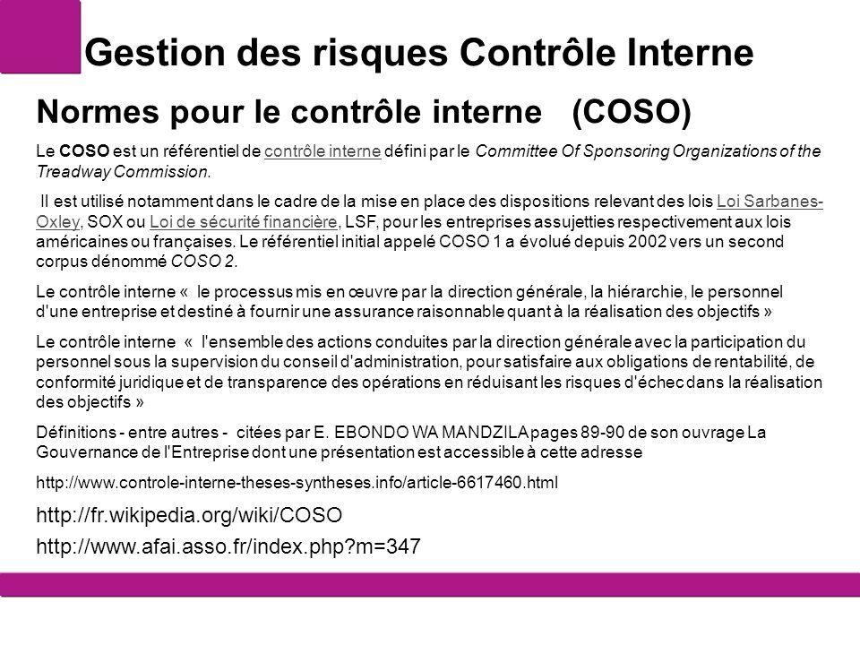 Gestion des risques Contrôle Interne http://www.afai.asso.fr/index.php?m=347 http://fr.wikipedia.org/wiki/COSO Normes pour le contrôle interne (COSO)