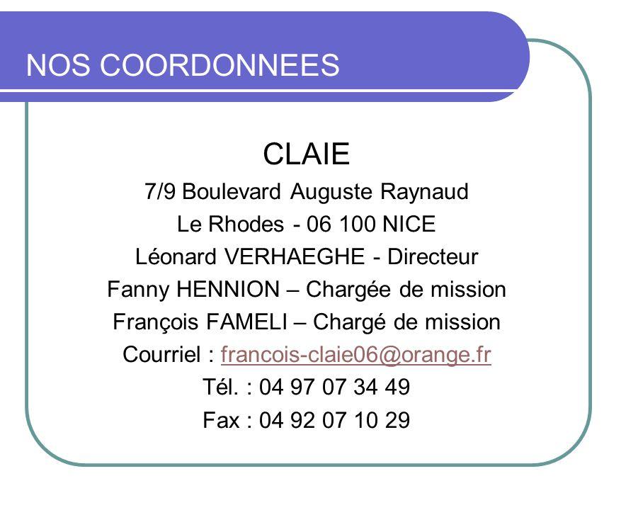 NOS COORDONNEES CLAIE 7/9 Boulevard Auguste Raynaud Le Rhodes - 06 100 NICE Léonard VERHAEGHE - Directeur Fanny HENNION – Chargée de mission François