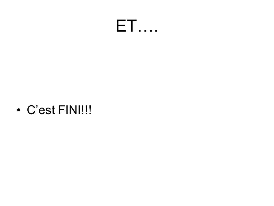 ET…. Cest FINI!!!