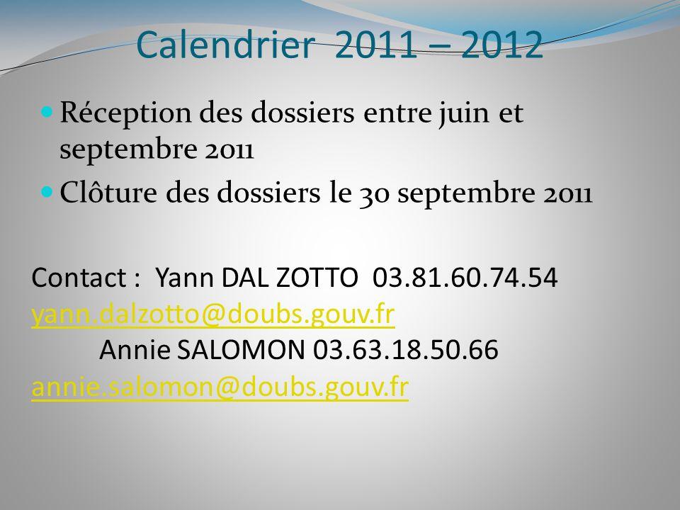 Calendrier 2011 – 2012 Réception des dossiers entre juin et septembre 2011 Clôture des dossiers le 30 septembre 2011 Contact : Yann DAL ZOTTO 03.81.60.74.54 yann.dalzotto@doubs.gouv.fr yann.dalzotto@doubs.gouv.fr Annie SALOMON 03.63.18.50.66 annie.salomon@doubs.gouv.fr annie.salomon@doubs.gouv.fr
