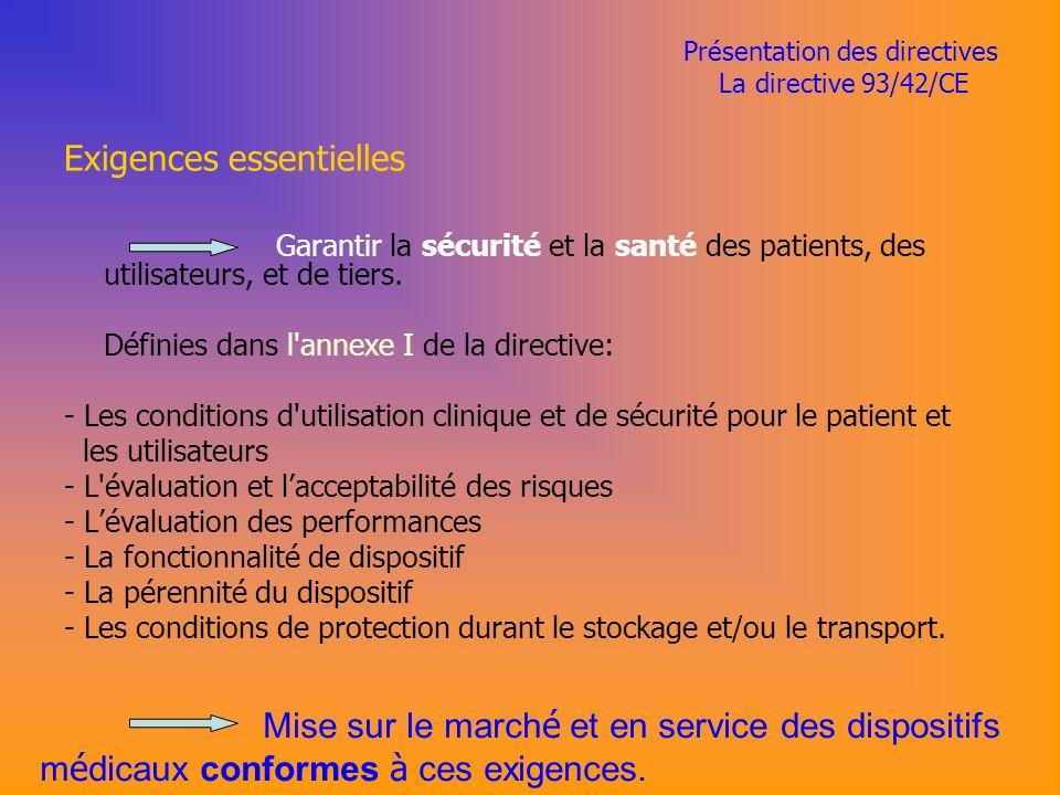 Présentation des directives La directive 93/42/CE Exigences essentielles Garantir la sécurité et la santé des patients, des utilisateurs, et de tiers.