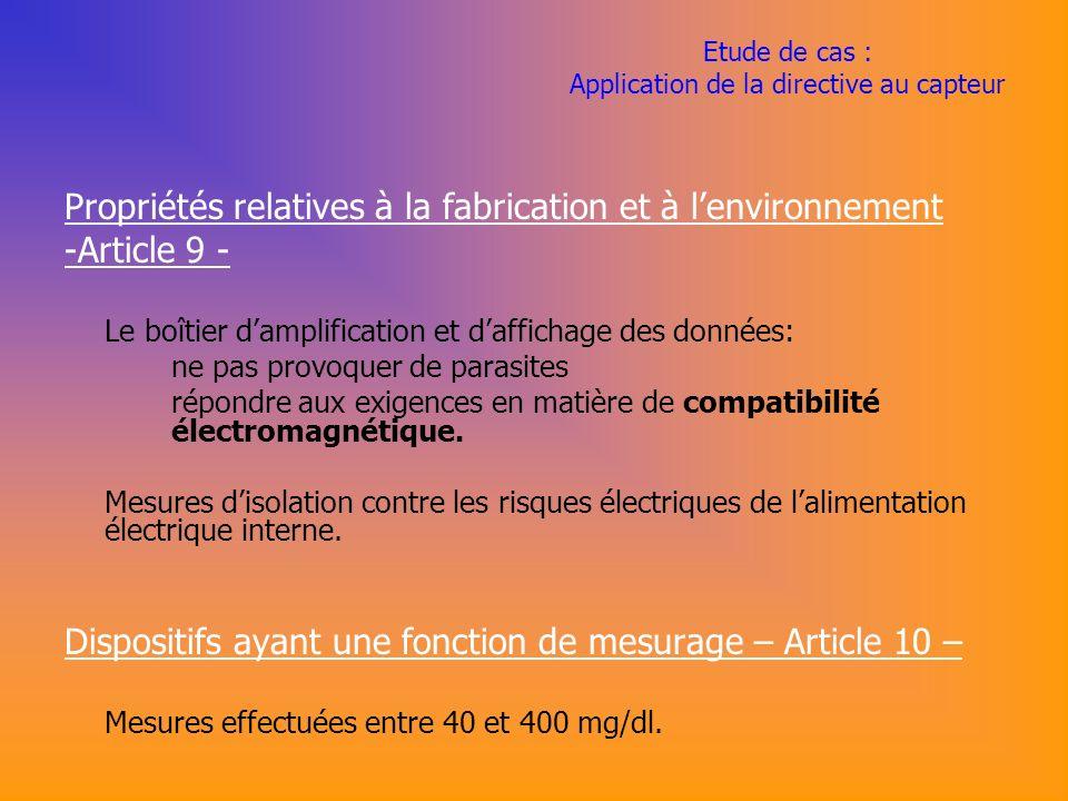 Etude de cas : Application de la directive au capteur Propriétés relatives à la fabrication et à lenvironnement -Article 9 - Le boîtier damplification et daffichage des données: ne pas provoquer de parasites répondre aux exigences en matière de compatibilité électromagnétique.