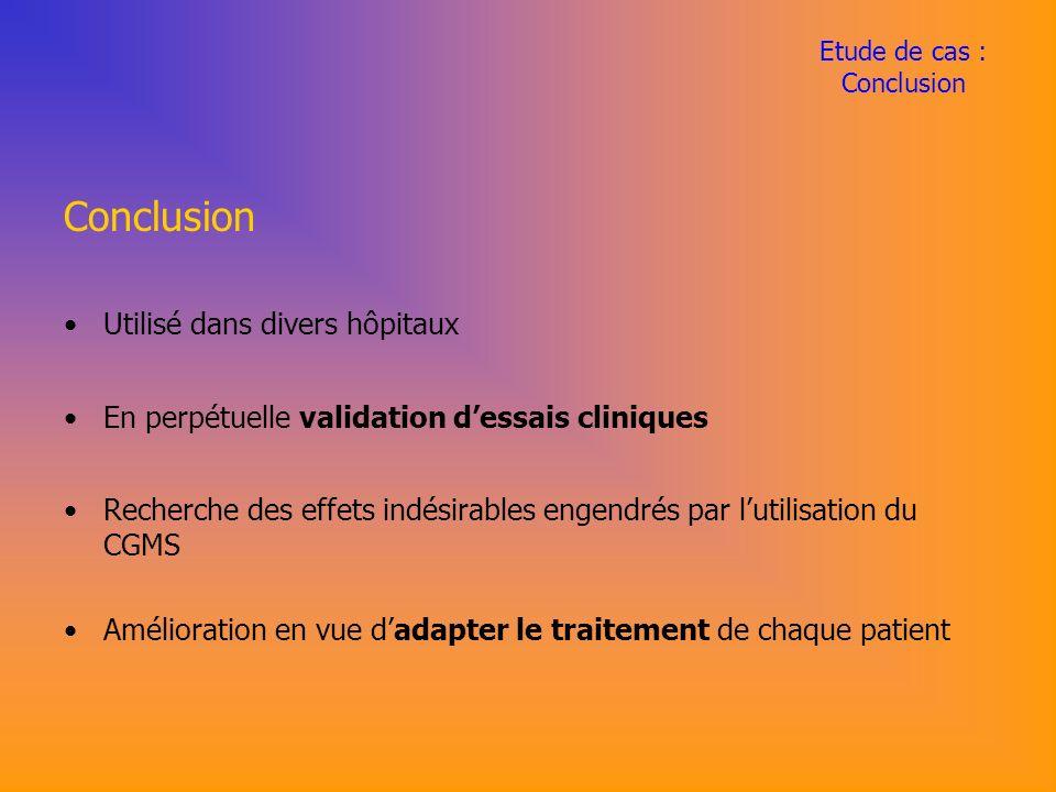 Etude de cas : Conclusion Conclusion Utilisé dans divers hôpitaux En perpétuelle validation dessais cliniques Recherche des effets indésirables engendrés par lutilisation du CGMS Amélioration en vue dadapter le traitement de chaque patient