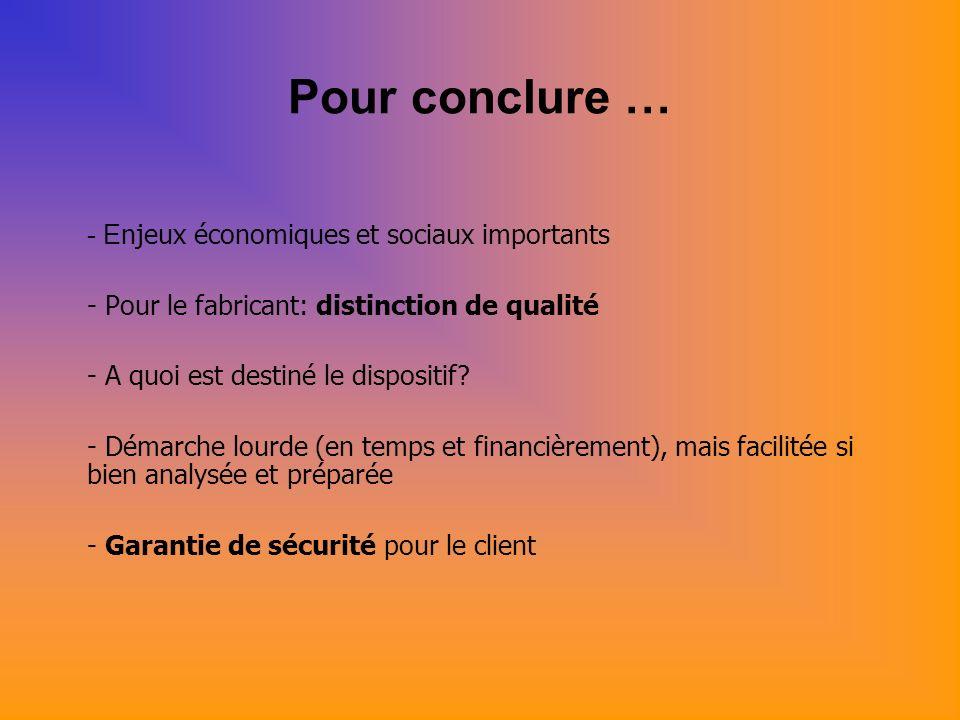 Pour conclure … - E njeux économiques et sociaux importants - Pour le fabricant: distinction de qualité - A quoi est destiné le dispositif.