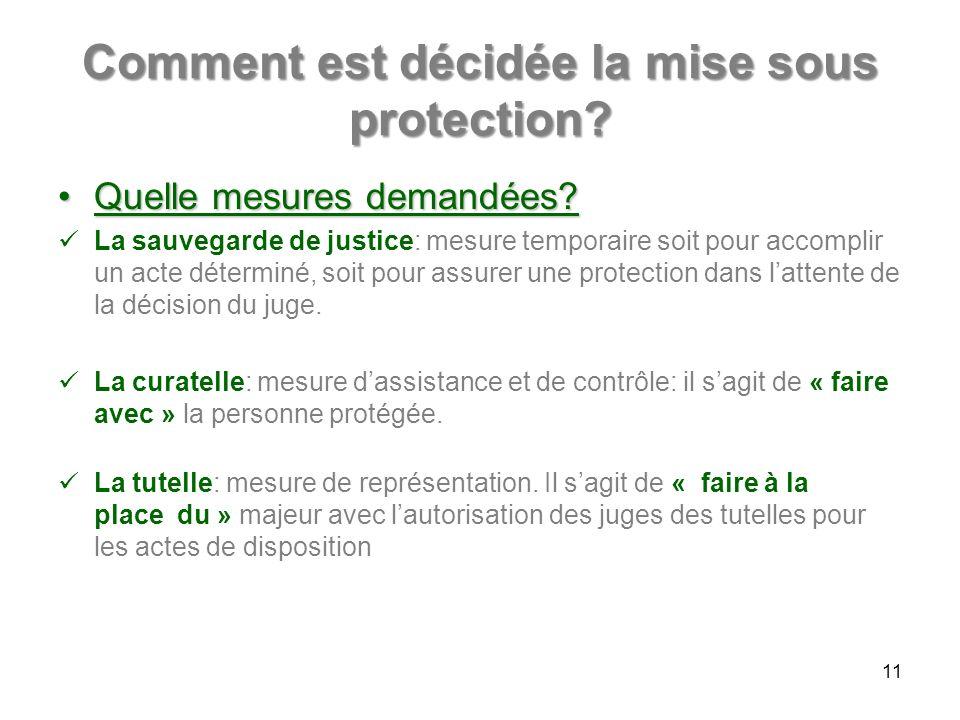 Comment est décidée la mise sous protection? Quelle mesures demandées?Quelle mesures demandées? La sauvegarde de justice: mesure temporaire soit pour