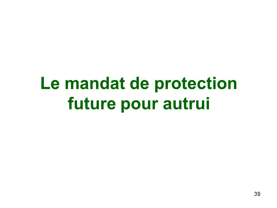 Le mandat de protection future pour autrui 39
