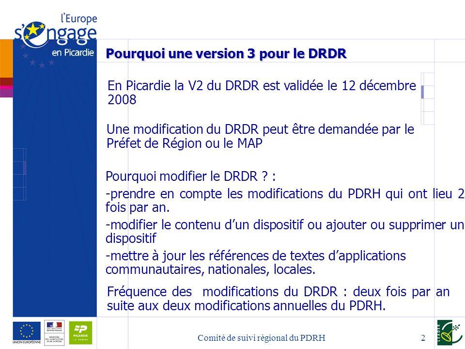 Comité de suivi régional du PDRH3 Les modifications du DRDR Pour le comité de suivi du 22 juin 2009 les modifications sont essentiellement : -la prise en compte dans le DRDR des évolutions du PDRH dans sa version 3 (approuvée par la commission en décembre 2008) et sa version 4 (approuvée par la commission en mai 2009) -le partenariat régional souhaite aussi pour ce comité de suivi louverture des dispositifs 121 C1 1-1 PPE et 222 agroforesterie.