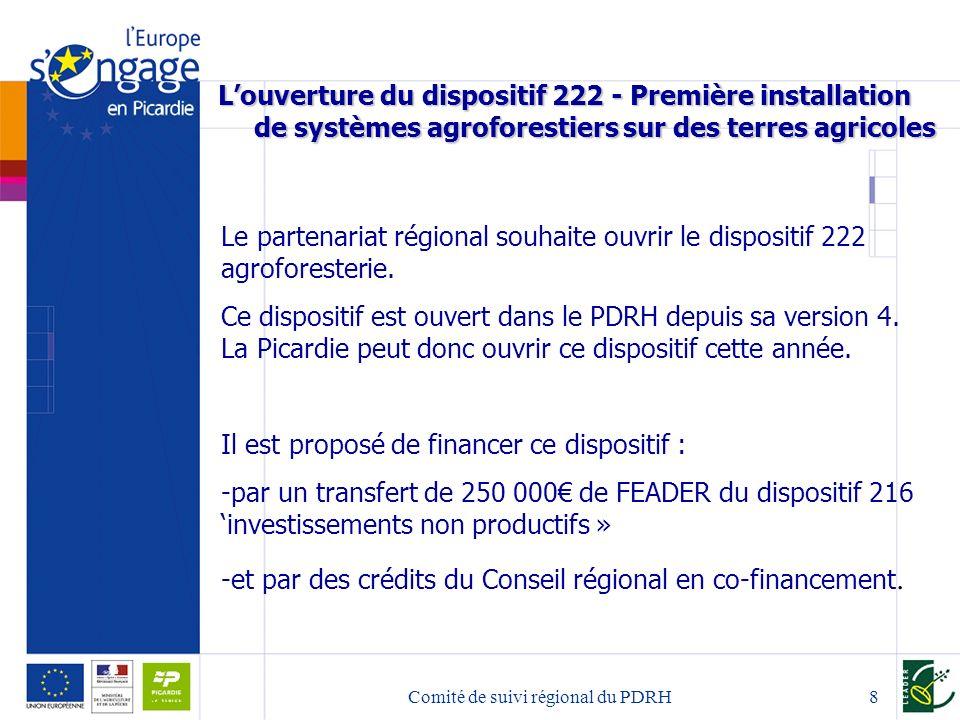 Comité de suivi régional du PDRH8 Louverture du dispositif 222 - Première installation de systèmes agroforestiers sur des terres agricoles Le partenariat régional souhaite ouvrir le dispositif 222 agroforesterie.