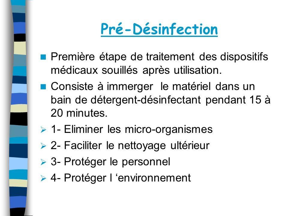 Pré-Désinfection Première étape de traitement des dispositifs médicaux souillés après utilisation. Consiste à immerger le matériel dans un bain de dét