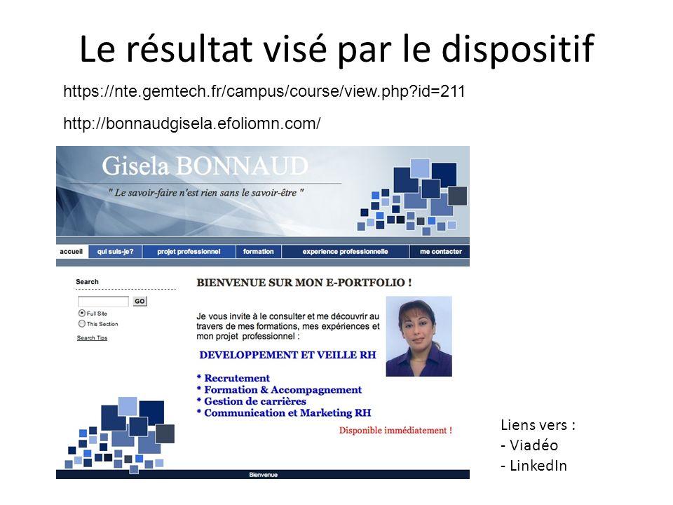 Le résultat visé par le dispositif Liens vers : - Viadéo - LinkedIn https://nte.gemtech.fr/campus/course/view.php?id=211 http://bonnaudgisela.efoliomn