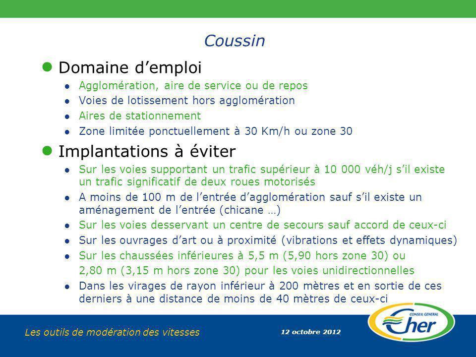 12 octobre 2012 Les outils de modération des vitesses Coussin Domaine demploi Agglomération, aire de service ou de repos Voies de lotissement hors agg