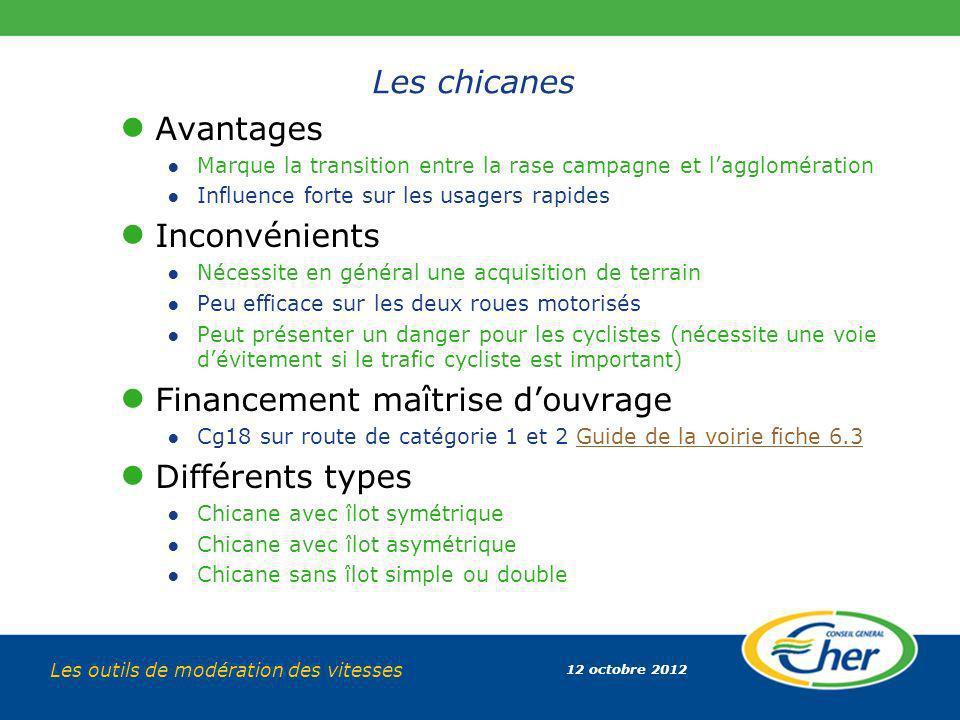 12 octobre 2012 Les outils de modération des vitesses Les chicanes Avantages Marque la transition entre la rase campagne et lagglomération Influence f