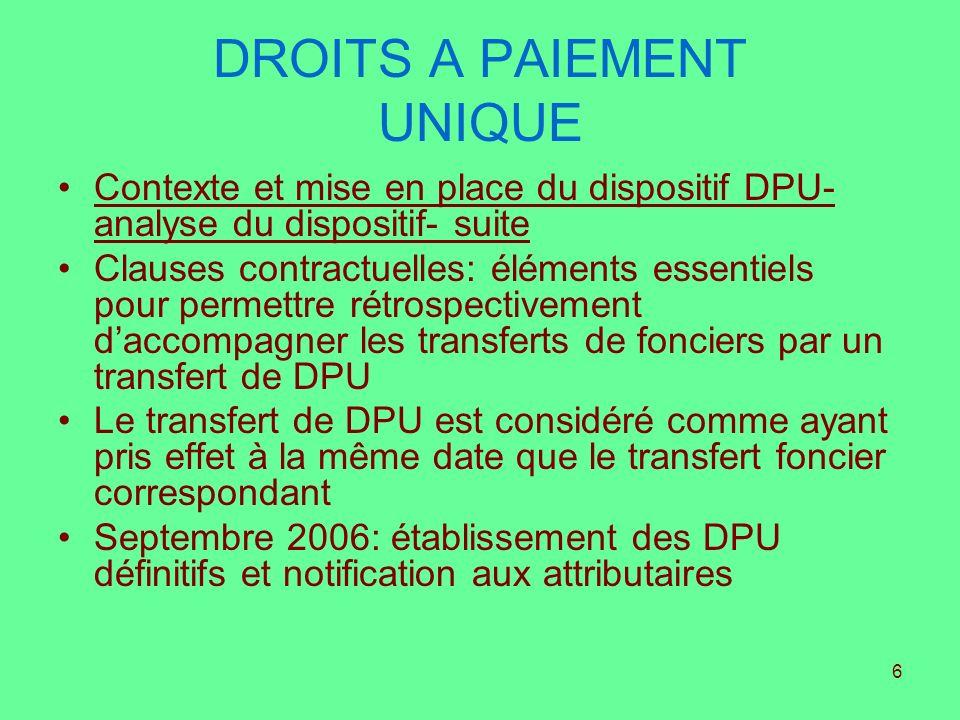 6 DROITS A PAIEMENT UNIQUE Contexte et mise en place du dispositif DPU- analyse du dispositif- suite Clauses contractuelles: éléments essentiels pour