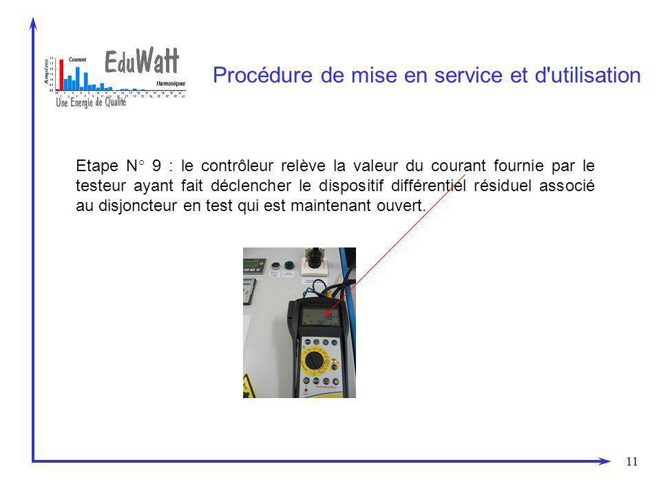 11 Procédure de mise en service et d utilisation Etape N° 9 : le contrôleur relève la valeur du courant fournie par le testeur ayant fait déclencher le dispositif différentiel résiduel associé au disjoncteur en test qui est maintenant ouvert.