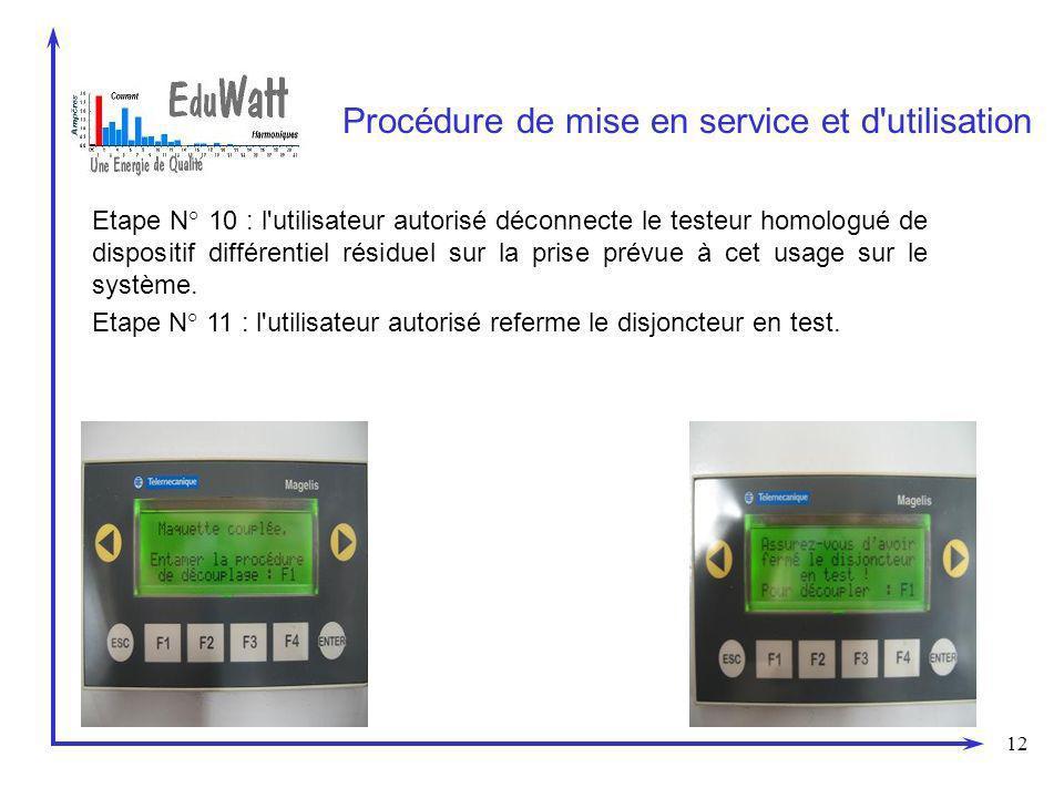 12 Procédure de mise en service et d utilisation Etape N° 10 : l utilisateur autorisé déconnecte le testeur homologué de dispositif différentiel résiduel sur la prise prévue à cet usage sur le système.