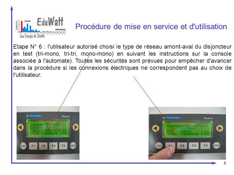 8 Procédure de mise en service et d utilisation Etape N° 6 : l utilisateur autorisé choisi le type de réseau amont-aval du disjoncteur en test (tri-mono, tri-tri, mono-mono) en suivant les instructions sur la console associée à l automate).