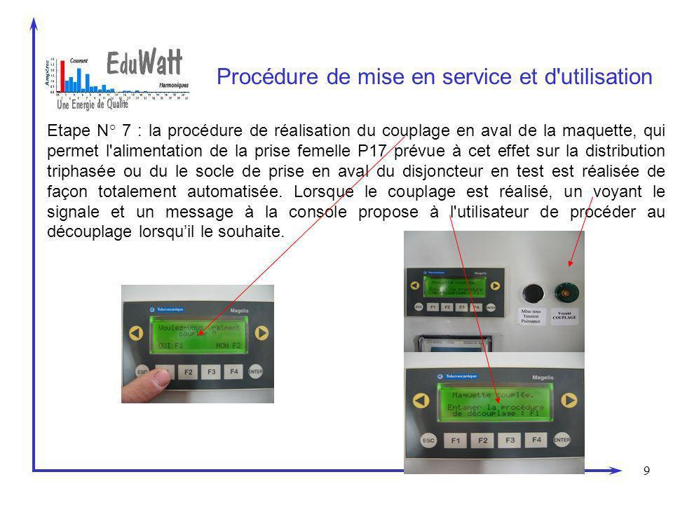 9 Procédure de mise en service et d'utilisation Etape N° 7 : la procédure de réalisation du couplage en aval de la maquette, qui permet l'alimentation