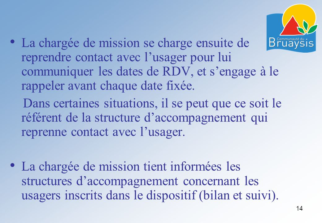 La chargée de mission se charge ensuite de reprendre contact avec lusager pour lui communiquer les dates de RDV, et sengage à le rappeler avant chaque