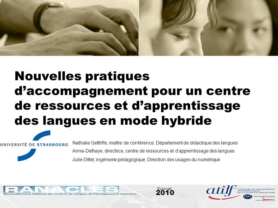 2010 Eurocall Nouvelles pratiques daccompagnement pour un centre de ressources et dapprentissage des langues en mode hybride Nathalie Gettliffe, maîtr