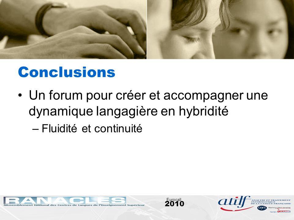 2010 Eurocall Conclusions Un forum pour créer et accompagner une dynamique langagière en hybridité –Fluidité et continuité