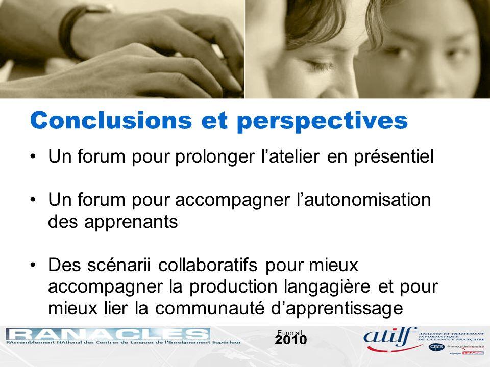 2010 Eurocall Conclusions et perspectives Un forum pour prolonger latelier en présentiel Un forum pour accompagner lautonomisation des apprenants Des