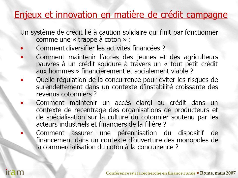 Conférence sur la recherche en finance rurale Rome, mars 2007 Enjeux et innovation en matière de crédit campagne Un système de crédit lié à caution solidaire qui finit par fonctionner comme une « trappe à coton » : Comment diversifier les activités financées .