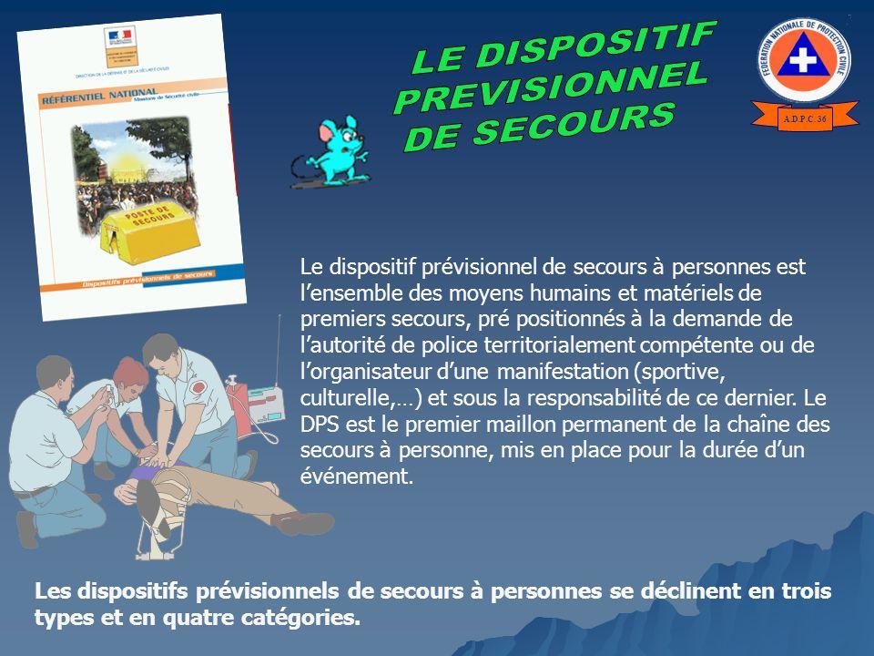 Le dispositif prévisionnel de secours à personnes est lensemble des moyens humains et matériels de premiers secours, pré positionnés à la demande de l