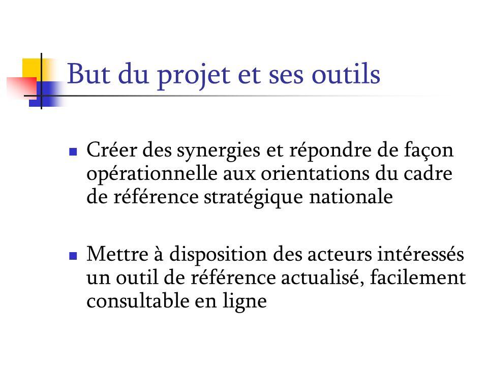 But du projet et ses outils Créer des synergies et répondre de façon opérationnelle aux orientations du cadre de référence stratégique nationale Mettr