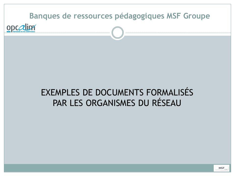 Banques de ressources pédagogiques MSF Groupe EXEMPLES DE DOCUMENTS FORMALISÉS PAR LES ORGANISMES DU RÉSEAU