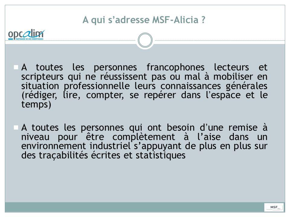 A qui sadresse MSF-Alicia ? A toutes les personnes francophones lecteurs et scripteurs qui ne réussissent pas ou mal à mobiliser en situation professi