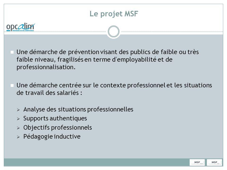 Le projet MSF Une démarche de prévention visant des publics de faible ou très faible niveau, fragilisés en terme demployabilité et de professionnalisa