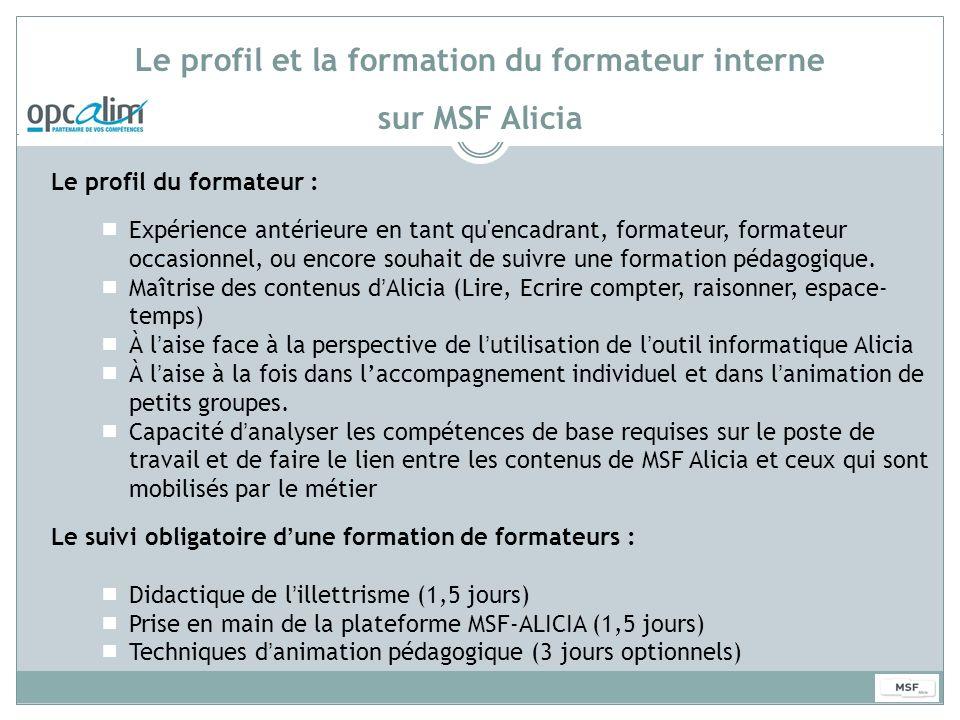 Le profil et la formation du formateur interne sur MSF Alicia Le profil du formateur : Expérience antérieure en tant qu'encadrant, formateur, formateu