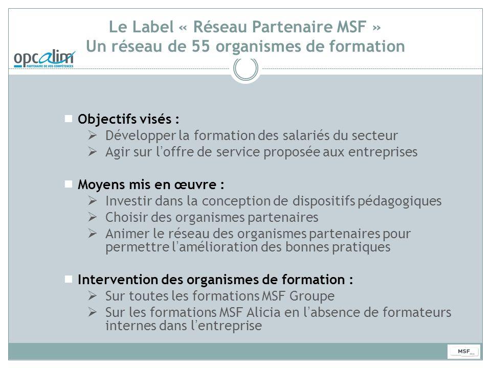 Le Label « Réseau Partenaire MSF » Un réseau de 55 organismes de formation Objectifs visés : Développer la formation des salariés du secteur Agir sur