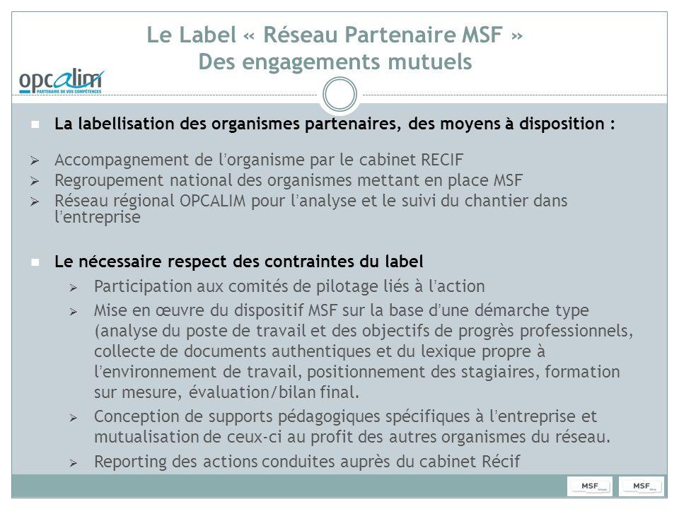 Le Label « Réseau Partenaire MSF » Des engagements mutuels La labellisation des organismes partenaires, des moyens à disposition : Accompagnement de l